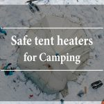 Top 7 Safe tent heaters for camping – Electric, propane and stove heaters