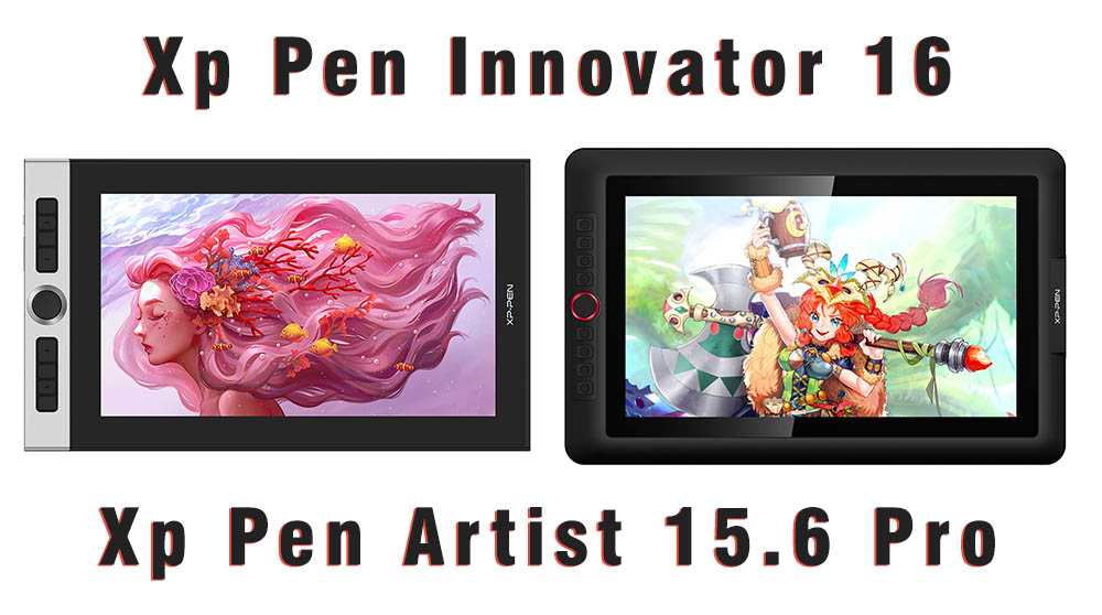 xp pen innovator 16 vs xp pen artist 15.6 Pro comparison